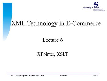 Sheet 1XML Technology in E-Commerce 2001Lecture 6 XML Technology in E-Commerce Lecture 6 XPointer, XSLT.