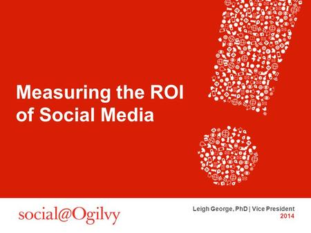 Measuring the ROI of Social Media Leigh George, PhD | Vice President 2014.