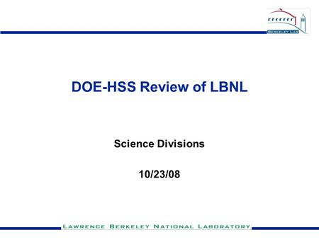 DOE-HSS Review of LBNL Science Divisions 10/23/08.