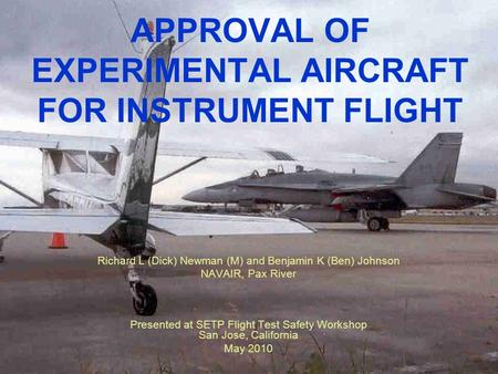 May 2010Approval of Experimental Aircraft for Instrument Flight APPROVAL OF EXPERIMENTAL AIRCRAFT FOR INSTRUMENT FLIGHT Richard L (Dick) Newman (M) and.