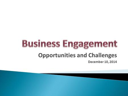 Opportunities and Challenges December 10, 2014. Board Participation  Influence policy  Influence resource investment Industry Partnerships  Strategic.