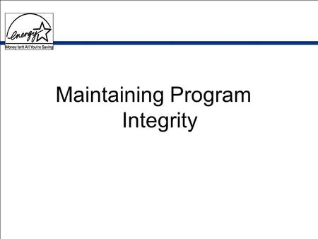 Maintaining Program Integrity. The Role of Product Testing Goal: Protect the integrity of the label –Require the submission of appropriate test data on.