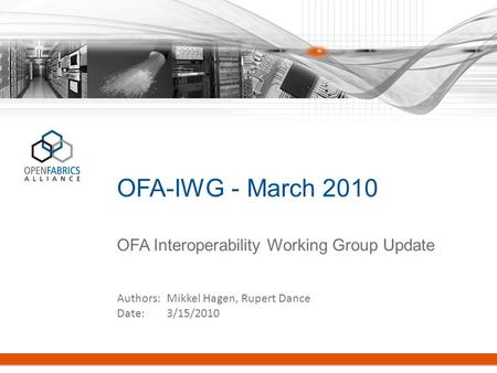 OFA-IWG - March 2010 OFA Interoperability Working Group Update Authors: Mikkel Hagen, Rupert Dance Date: 3/15/2010.