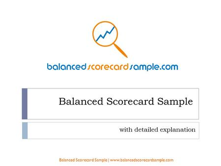 Balanced Scorecard Sample with detailed explanation Balanced Scorecard Sample | www.balancedscorecardsample.com.