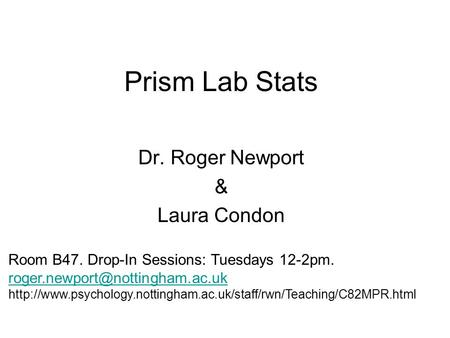 Prism Lab Stats Dr. Roger Newport & Laura Condon Room B47. Drop-In Sessions: Tuesdays 12-2pm.