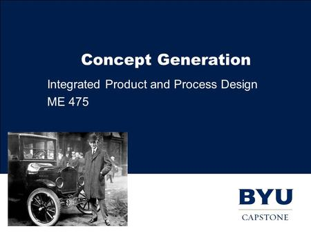 Concept Generation Integrated Product and Process Design ME 475.