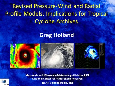 Revised Pressure-Wind and Radial Profile Models: Implications for Tropical Cyclone Archives Mesoscale and Microscale Meteorology Division, ESSL National.