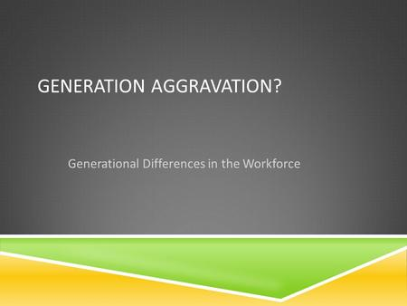 The Myths and Reality of the Workplace Generational Divide