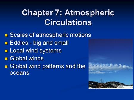 Chapter 7: Atmospheric Circulations Scales of atmospheric motions Scales of atmospheric motions <strong>Eddies</strong> - big and small <strong>Eddies</strong> - big and small Local wind.