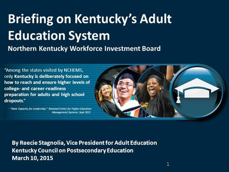 By Reecie Stagnolia, Vice President for Adult Education Kentucky Council on Postsecondary Education March 10, 2015 Briefing on Kentucky's Adult Education.
