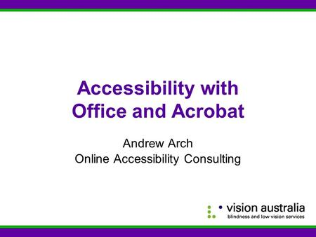 Accessibility with Office and Acrobat Andrew Arch Online Accessibility Consulting.