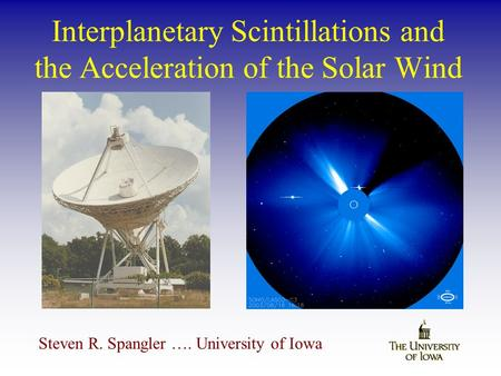 Interplanetary Scintillations and the Acceleration of the Solar Wind Steven R. Spangler …. University of Iowa.