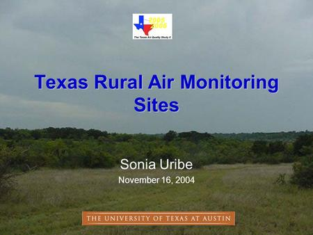 Texas Rural Air Monitoring Sites Sonia Uribe November 16, 2004.