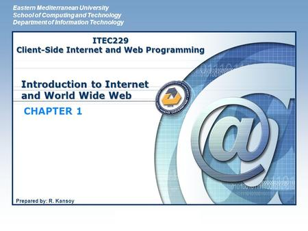 LOGO Introduction to Internet and <strong>World</strong> <strong>Wide</strong> <strong>Web</strong> CHAPTER 1 Eastern Mediterranean University School of Computing and Technology Department of Information.