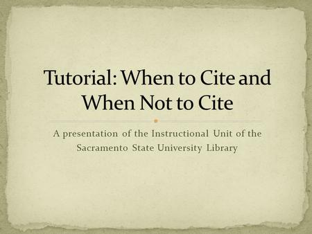 A presentation <strong>of</strong> the Instructional Unit <strong>of</strong> the Sacramento State University Library.