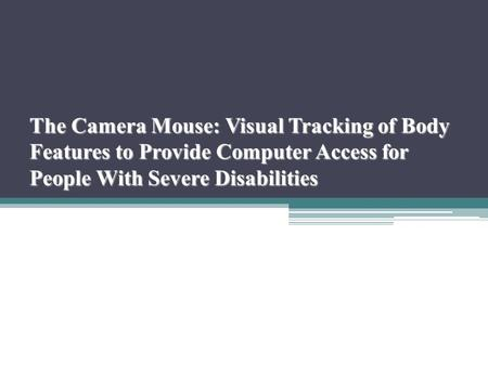 The Camera Mouse: Visual Tracking of Body Features to Provide Computer Access for People With Severe Disabilities.