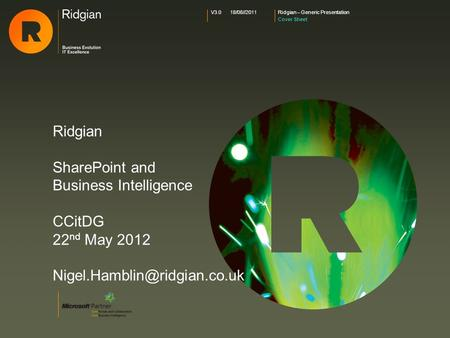 Ridgian – Generic Presentation Cover Sheet V3.018/08//2011 Ridgian SharePoint and Business Intelligence CCitDG 22 nd May 2012