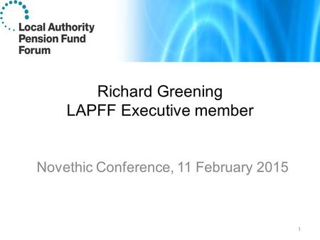 Richard Greening LAPFF Executive member Novethic Conference, 11 February 2015 1.