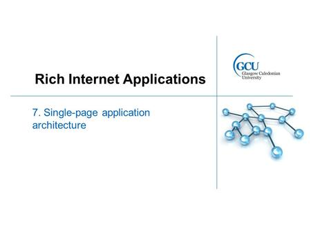 Rich Internet Applications 7. Single-page application architecture.