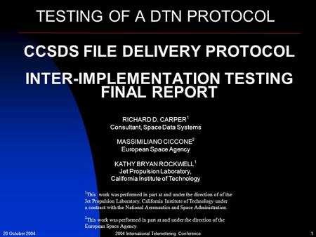 2004 International Telemetering Conference20 October 20041 CCSDS FILE DELIVERY PROTOCOL INTER-IMPLEMENTATION TESTING FINAL REPORT TESTING OF A DTN PROTOCOL.