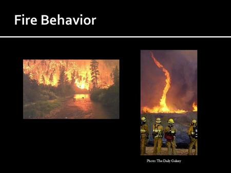 Photo: The Daily Galaxy.  CPBM Objectives (chapter 8) 1) Identify fire behavior terms 2) Explain the fire triangle 3) Discuss the major elements of the.