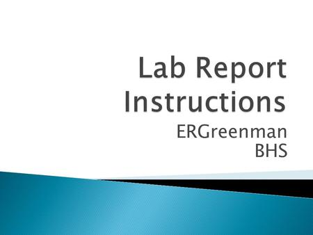 ERGreenman BHS.  Purpose/Introduction - Why?  Procedure - How?  Results/Observations - What did you find?  Conclusion -What does it mean?