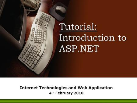 Tutorial: Introduction to ASP.NET Internet Technologies and Web Application 4 th February 2010.