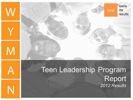 Teen Leadership Program Report 2012 Results real teens life results 1.