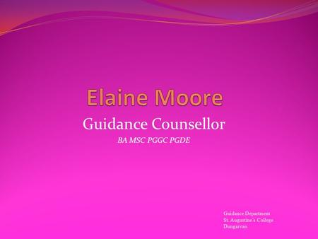 Guidance Counsellor BA MSC PGGC PGDE Guidance Department St. Augustine's College Dungarvan.