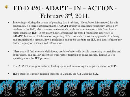ED-D 420 - ADAPT – IN – ACTION - February 3 rd, 2011. Interestingly, during the course of pursuing data (websites, videos, book information) for this assignment,