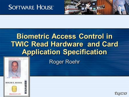 Biometric Access Control in TWIC Read Hardware and Card Application Specification Roger Roehr.