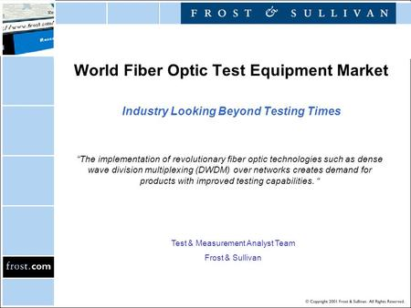 "World Fiber Optic Test Equipment Market Industry Looking Beyond Testing Times Test & Measurement Analyst Team Frost & Sullivan ""The implementation of revolutionary."
