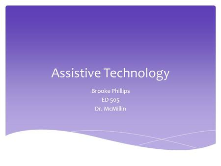 Assistive Technology Brooke Phillips ED 505 Dr. McMillin.