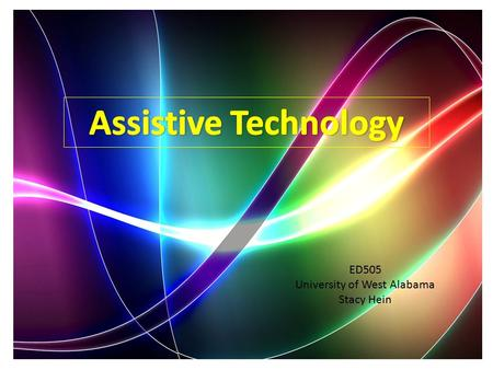 ED505 University of West Alabama Stacy Hein. Assistive Technology Assistive Technology is defined as devices that extend the abilities of an individual.