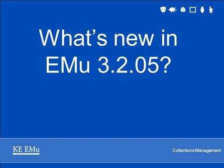 Collections Management What's new in EMu 3.2.05?.