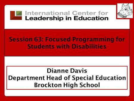 Dianne Davis Department Head of Special Education Brockton High School Session 63: Focused Programming for Students with Disabilities.