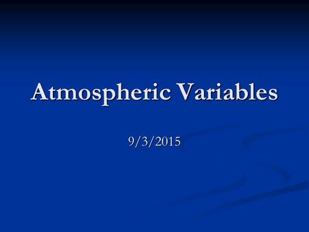 Atmospheric Variables 9/3/2015. Air Temperature Instrument used to measure: Instrument used to measure: Thermometer Thermometer Units: Units: °C, °F,