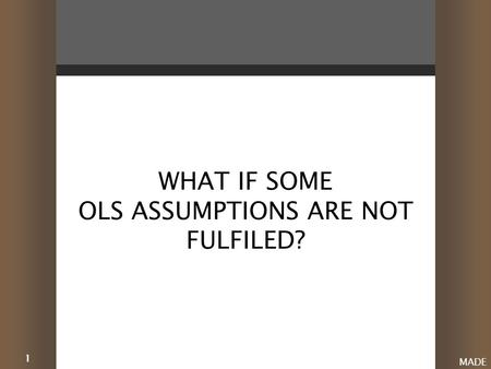 1 MADE WHAT IF SOME OLS ASSUMPTIONS ARE NOT FULFILED?