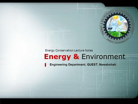 Energy & Environment Energy Conservation Lecture Notes Engineering Department, QUEST, Nawabshah.