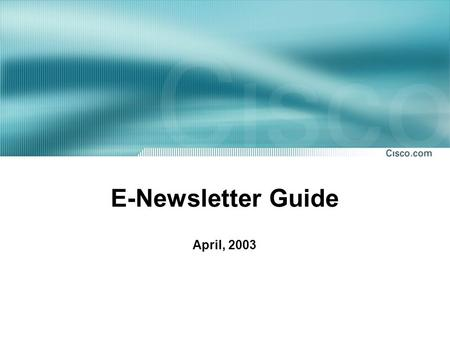 E-Newsletter Guide April, 2003. © 2003, Cisco Systems, Inc. All rights reserved. Web-based E-Newsletter Template Tool for WWE & Academy Theater staff.