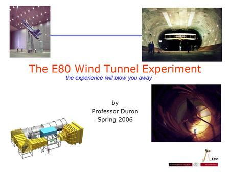 The E80 Wind Tunnel Experiment by Professor Duron Spring 2006 the experience will blow you away.