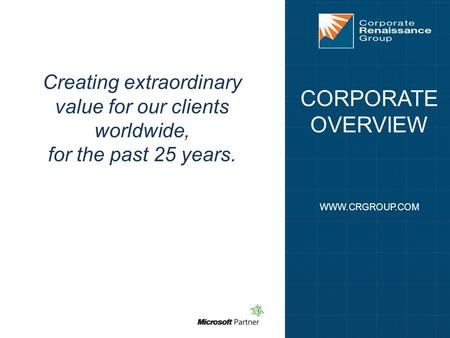 Www.crgroup.com © 2013 Corporate Renaissance Group. Any unauthorized use, disclosure, or distribution is prohibited. CORPORATE OVERVIEW WWW.CRGROUP.COM.