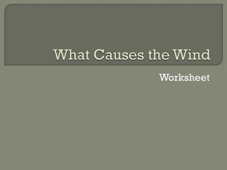 What Causes the Wind Worksheet.