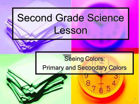 Second Grade Science Lesson Seeing Colors: Primary and Secondary Colors.