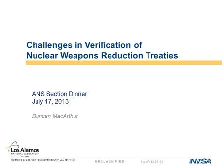 Operated by Los Alamos National Security, LLC for NNSA U N C L A S S I F I E D Challenges in Verification of Nuclear Weapons Reduction Treaties ANS Section.