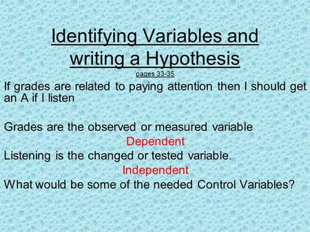 Identifying Variables and writing a Hypothesis pages 33-35