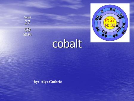 Cobalt Cobalt27co58.93 by: Alyx Guthrie. Properties Boiling Point:2,870°C Boiling Point:2,870°C Melting Point:1,735°C Melting Point:1,735°C Specific gravity:8.9(20°C)