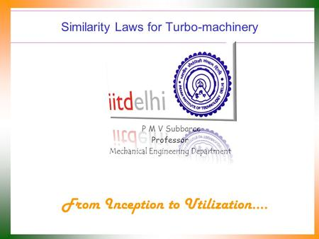 Similarity Laws for Turbo-machinery P M V Subbarao Professor Mechanical Engineering Department From Inception to Utilization….