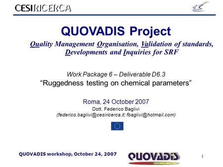 QUOVADIS workshop, October 24, <strong>2007</strong> 1 QUOVADIS <strong>Project</strong> Quality Management Organisation, Validation of standards, Developments and Inquiries for SRF Work.