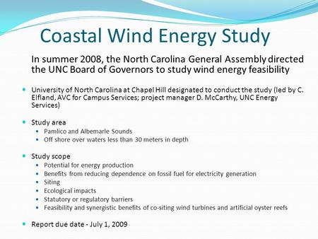 Coastal Wind Energy Study In summer 2008, the North Carolina General Assembly directed the UNC Board of Governors to study wind energy feasibility University.